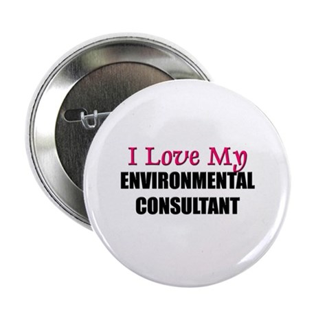 I Love My ENVIRONMENTAL CONSULTANT Button