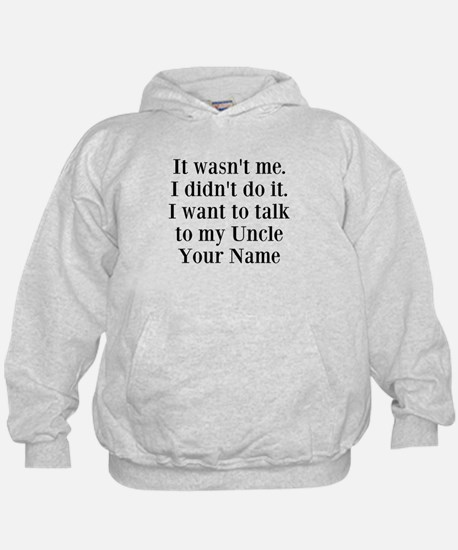 I Want To Talk To My Uncle (Your Name) Sweatshirt