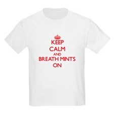 Keep Calm and Breath Mints ON T-Shirt