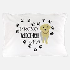 Proud mom of a Pup Pillow Case