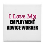 I Love My EMPLOYMENT ADVICE WORKER Tile Coaster