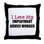 I Love My EMPLOYMENT ADVICE WORKER Throw Pillow