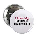 I Love My EMPLOYMENT ADVICE WORKER Button