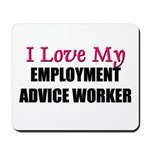 I Love My EMPLOYMENT ADVICE WORKER Mousepad