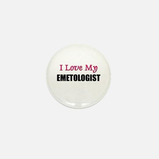 I Love My EMETOLOGIST Mini Button