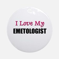 I Love My EMETOLOGIST Ornament (Round)