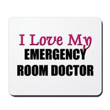 I Love My EMERGENCY ROOM DOCTOR Mousepad