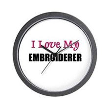 I Love My EMBROIDERER Wall Clock