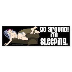 Go Around, I'm Sleeping Bumper Bumper Sticker