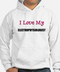 I Love My ELECTROPHYSIOLOGIST Hoodie