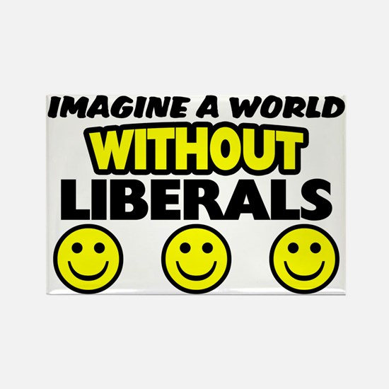 """Imagine A World Without Liberals"" Magnet"