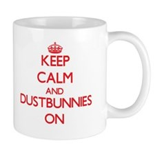 Keep Calm and Dustbunnies ON Mugs