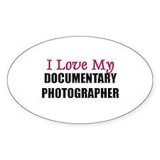 I Love My DOCUMENTARY PHOTOGRAPHER Oval Decal