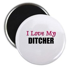 I Love My DITCHER Magnet