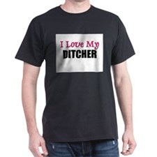 I Love My DITCHER T-Shirt