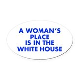 A womans place is in the white house Oval Car Magnets