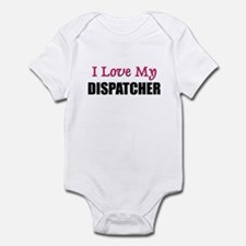 I Love My DISPATCHER Infant Bodysuit