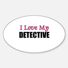 I Love My DETECTIVE Oval Decal