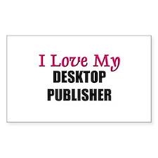 I Love My DESKTOP PUBLISHER Rectangle Decal