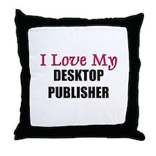 I Love My DESKTOP PUBLISHER Throw Pillow