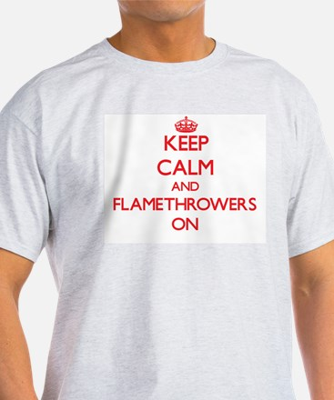 Keep Calm and Flamethrowers ON T-Shirt
