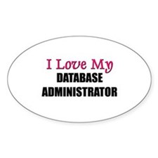 I Love My DATABASE ADMINISTRATOR Oval Decal