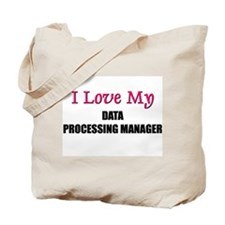 I Love My DATA PROCESSING MANAGER Tote Bag