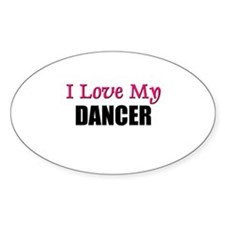 I Love My DANCER Oval Decal