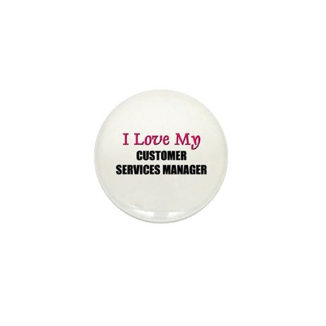 I Love My CUSTOMER SERVICES MANAGER Mini Button (1