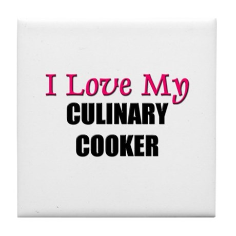 I Love My CULINARY COOKER Tile Coaster