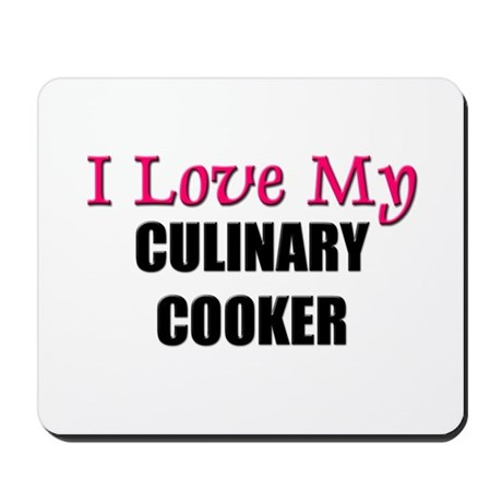 I Love My CULINARY COOKER Mousepad