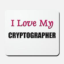 I Love My CRYPTOGRAPHER Mousepad