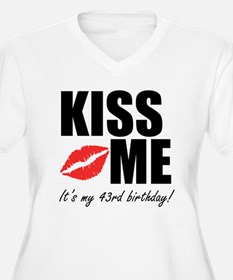 Kiss Me Its My 43rd Birthday! Plus Size T-Shirt