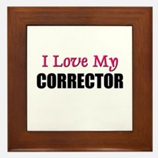 I Love My CORRECTOR Framed Tile