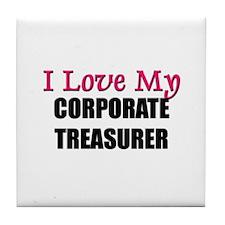 I Love My CORPORATE TREASURER Tile Coaster