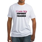 I Love My CORPORATE TREASURER Fitted T-Shirt