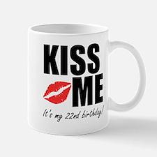 Kiss Me Its My 22nd Birthday! Mugs