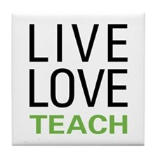 Live Love Teach Tile Coaster
