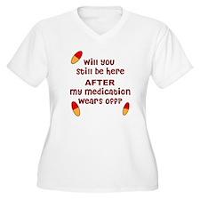 Medication wears off T-Shirt
