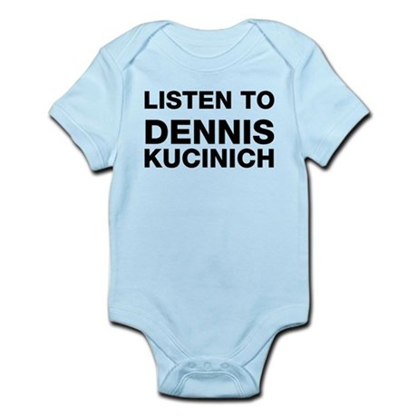 Listen to Dennis Kucinich Infant Bodysuit