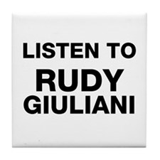 Listen to Rudy Giuliani Tile Coaster