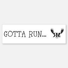 (bumper) Bumper Sticker - Gotta Run...