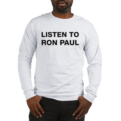 Listen to Ron Paul Long Sleeve T-Shirt