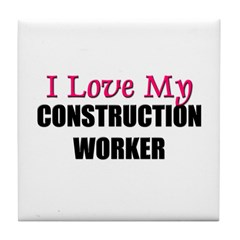 I Love My CONSTRUCTION WORKER Tile Coaster