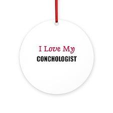 I Love My CONCHOLOGIST Ornament (Round)