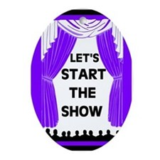 START THE SHOW Oval Ornament