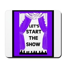 START THE SHOW Mousepad