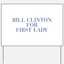 Bill Clinton for First Lady-Bau blue 500 Yard Sign