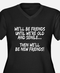 we'll be friends until we're old and senile, then