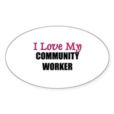 I Love My COMMUNITY WORKER Oval Decal